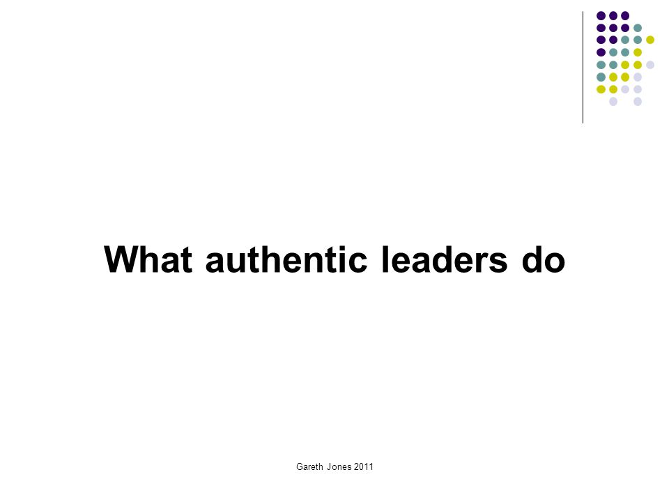 What authentic leaders do