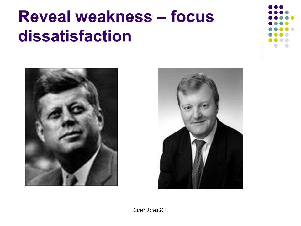 Reveal weakness – focus dissatisfaction