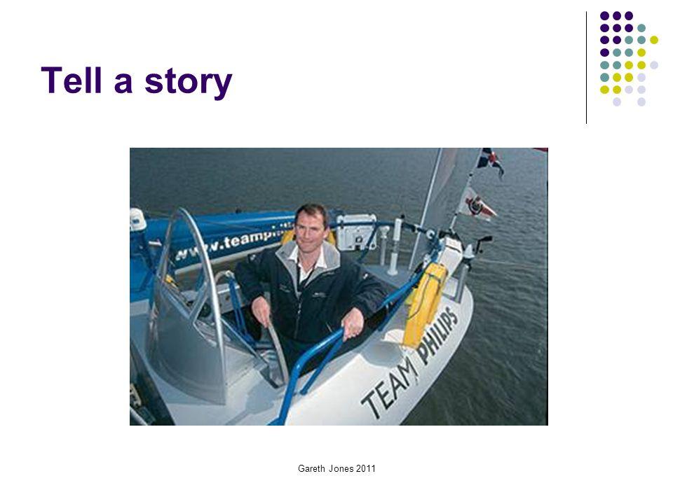 Tell a story Gareth Jones 2011