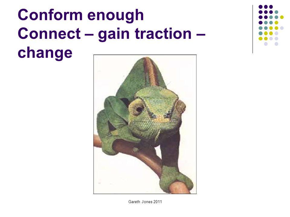 Conform enough Connect – gain traction – change