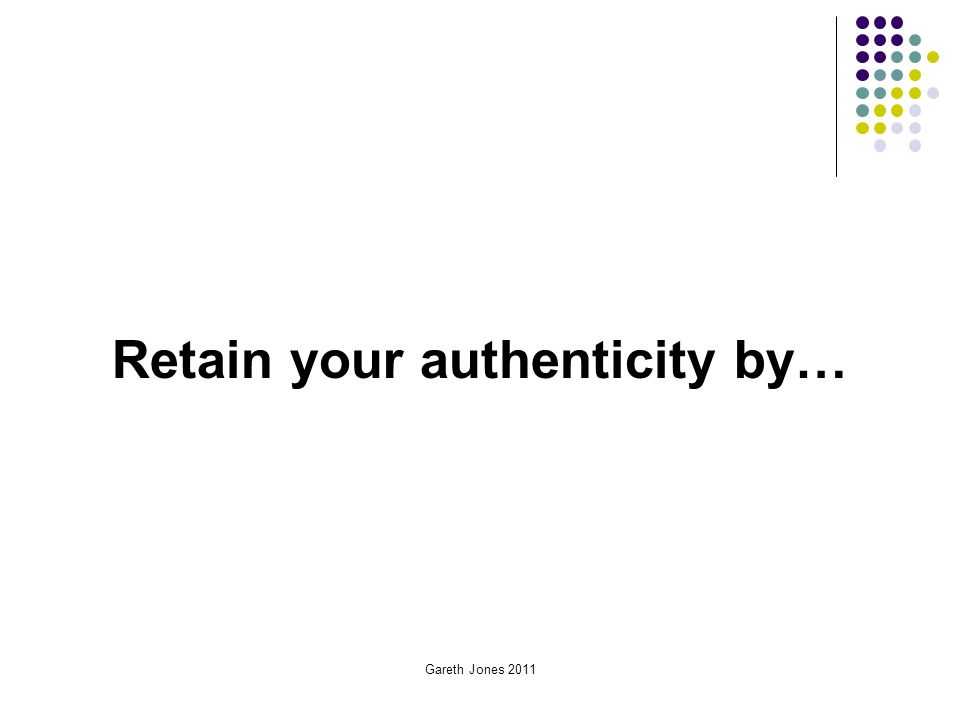 Retain your authenticity by…