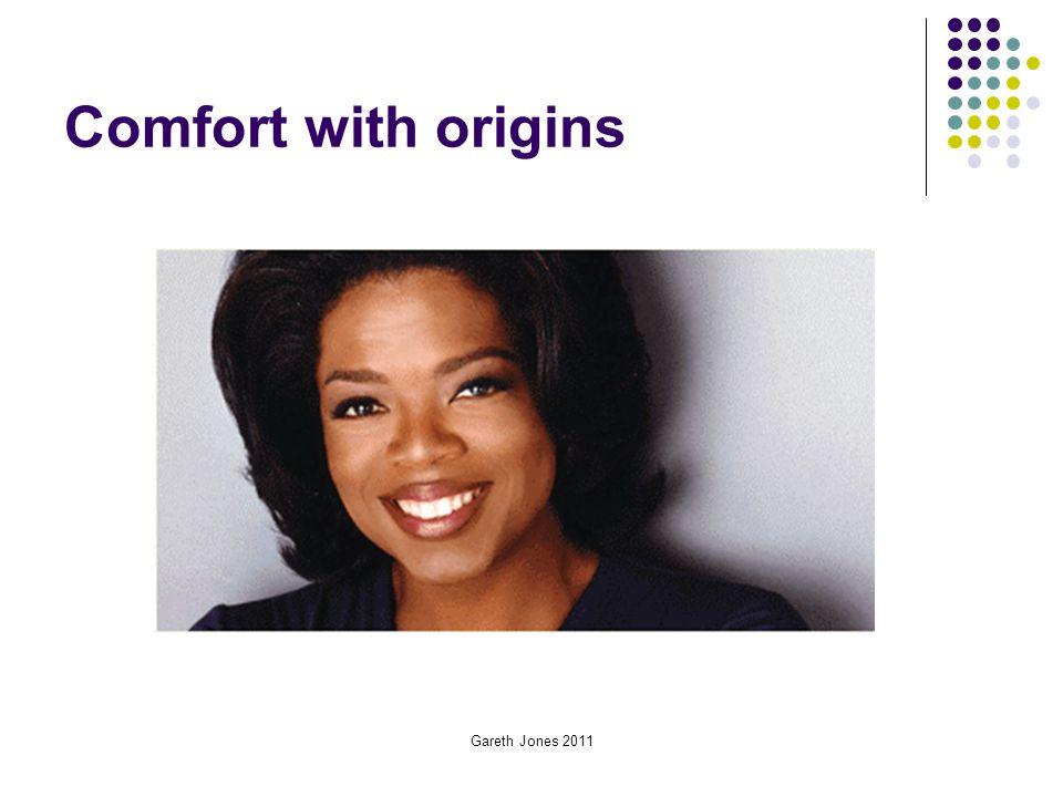 Comfort with origins Gareth Jones 2011