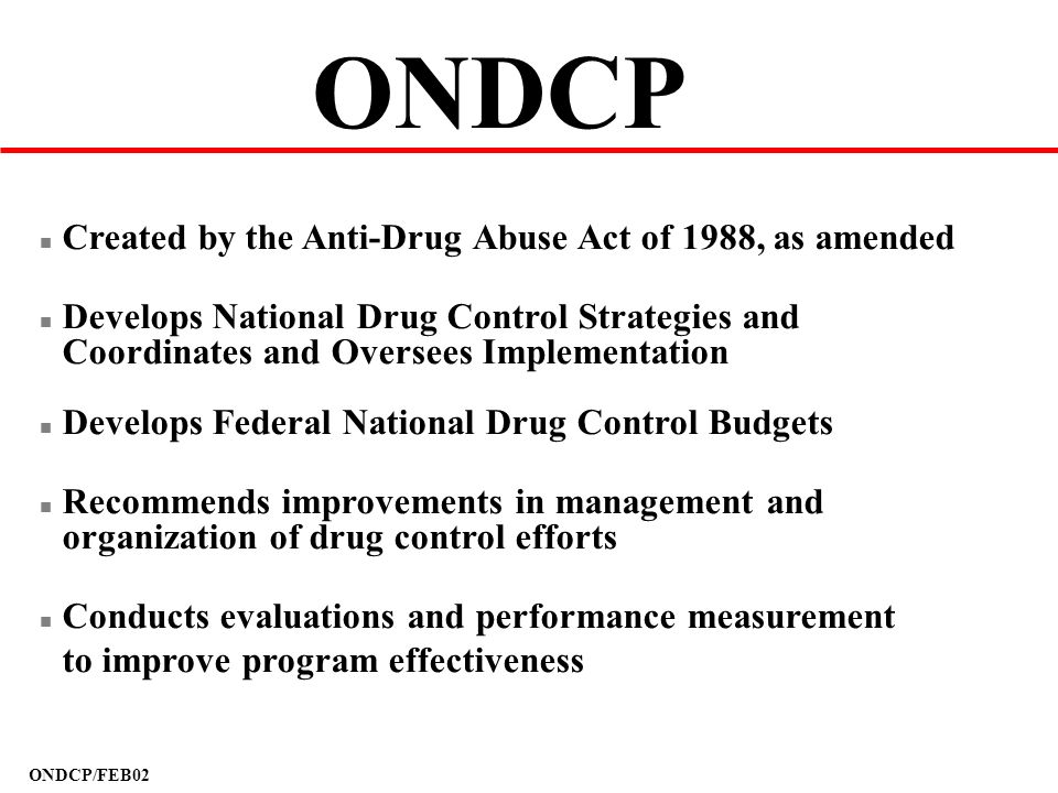 ONDCP Created by the Anti-Drug Abuse Act of 1988, as amended