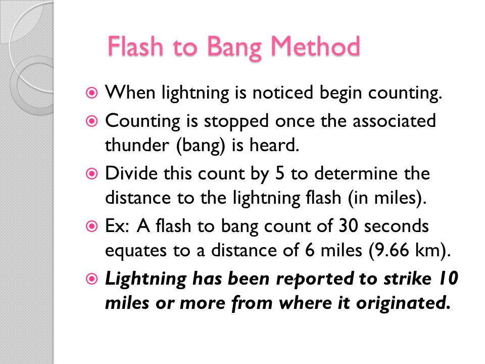 Flash to Bang Method When lightning is noticed begin counting.
