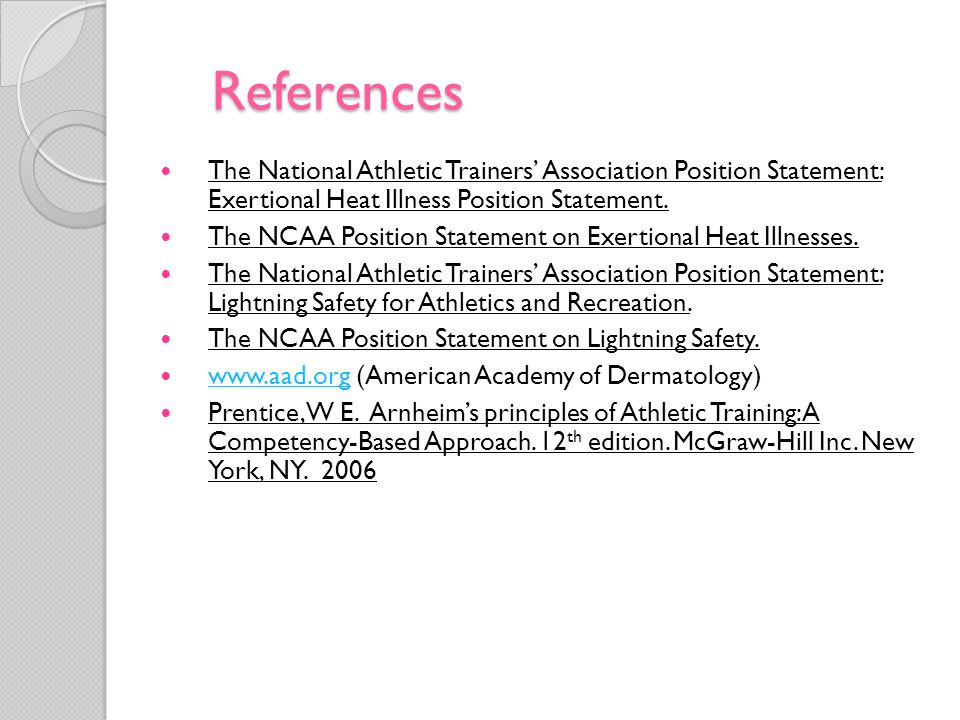 References The National Athletic Trainers' Association Position Statement: Exertional Heat Illness Position Statement.