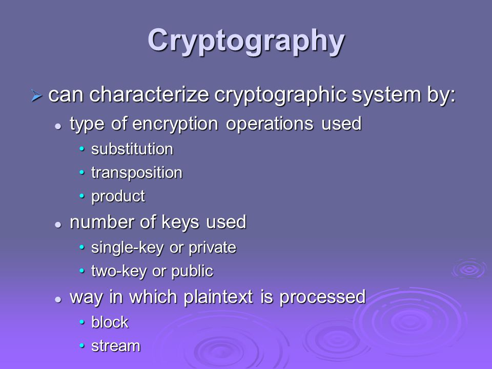 Cryptography can characterize cryptographic system by: