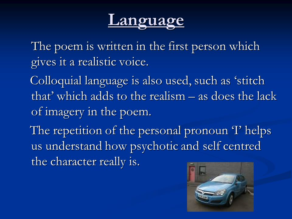 Language The poem is written in the first person which gives it a realistic voice.