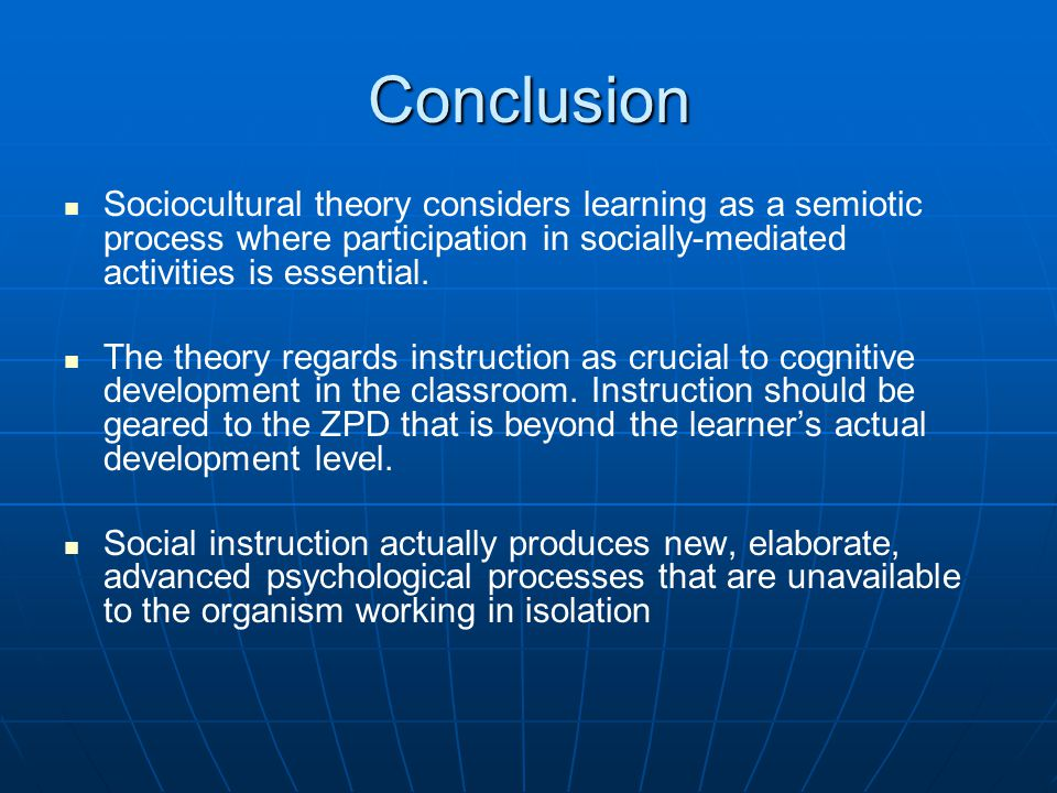 Conclusion Sociocultural theory considers learning as a semiotic process where participation in socially-mediated activities is essential.