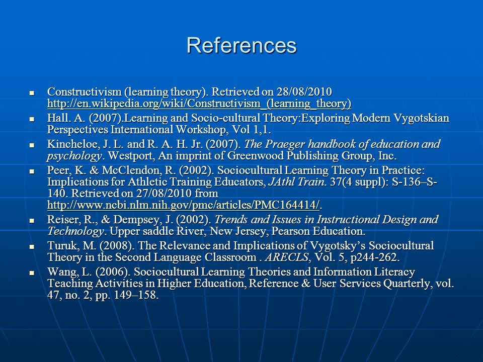 References Constructivism (learning theory). Retrieved on 28/08/2010 http://en.wikipedia.org/wiki/Constructivism_(learning_theory)