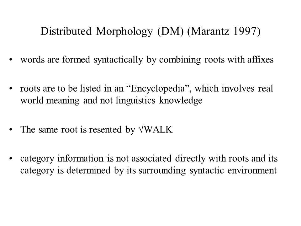 Distributed Morphology (DM) (Marantz 1997)