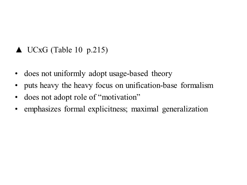 ▲ UCxG (Table 10 p.215) does not uniformly adopt usage-based theory. puts heavy the heavy focus on unification-base formalism.