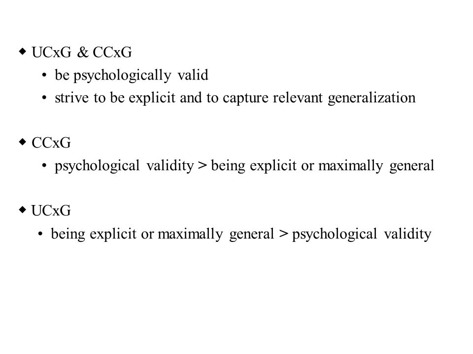 ◆ UCxG & CCxG • be psychologically valid. • strive to be explicit and to capture relevant generalization.