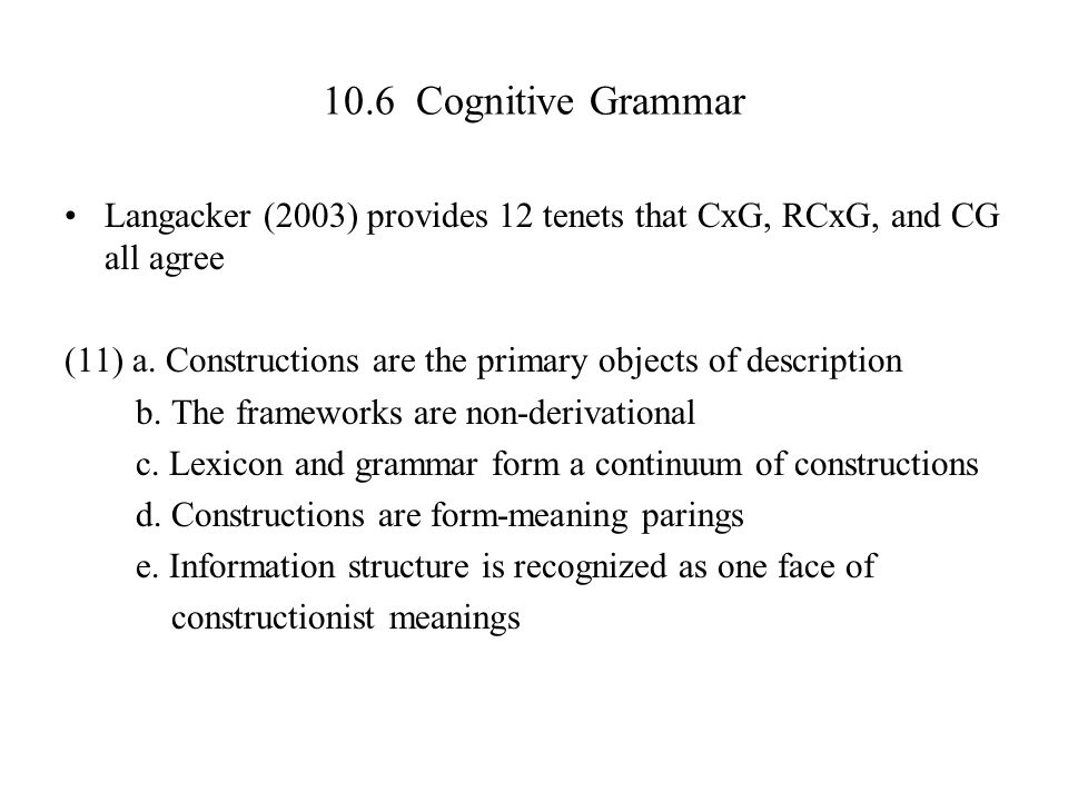 10.6 Cognitive Grammar Langacker (2003) provides 12 tenets that CxG, RCxG, and CG all agree.