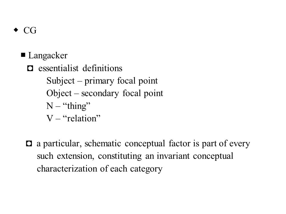 ◆ CG ■ Langacker. ◘ essentialist definitions. Subject – primary focal point. Object – secondary focal point.
