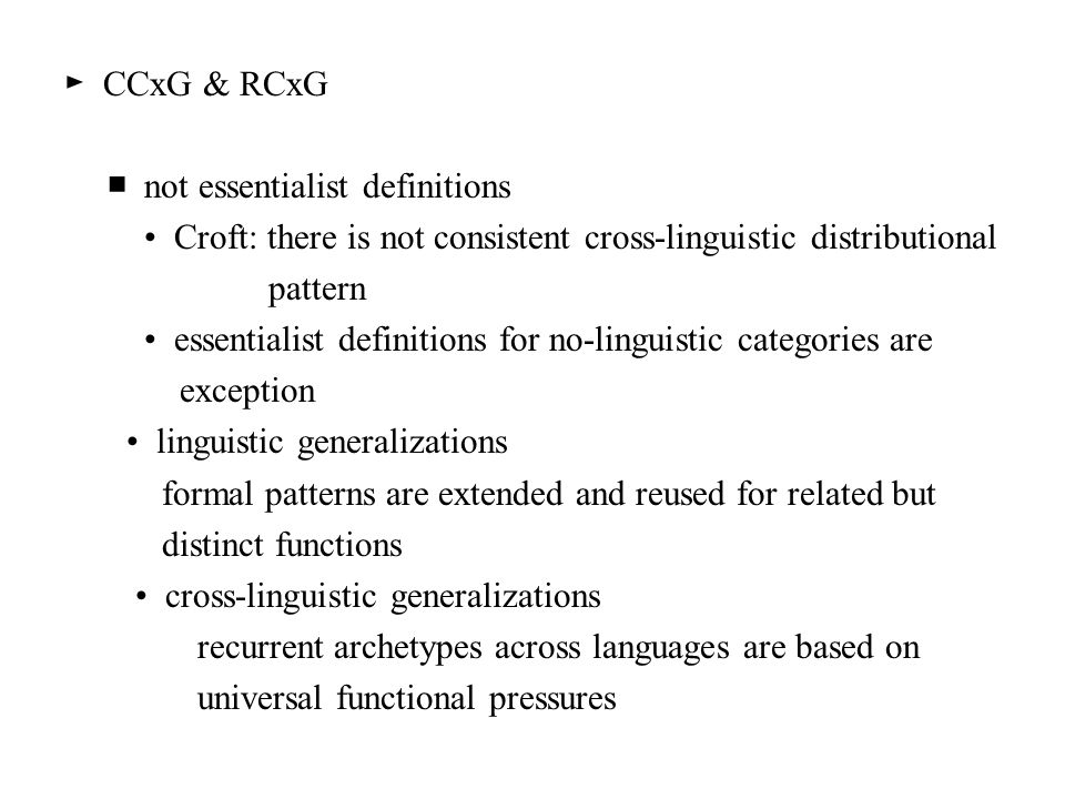 ► CCxG & RCxG ■ not essentialist definitions. • Croft: there is not consistent cross-linguistic distributional.