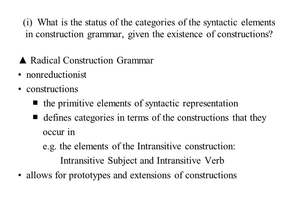 (i) What is the status of the categories of the syntactic elements in construction grammar, given the existence of constructions