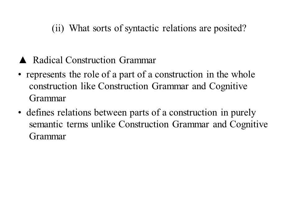 (ii) What sorts of syntactic relations are posited