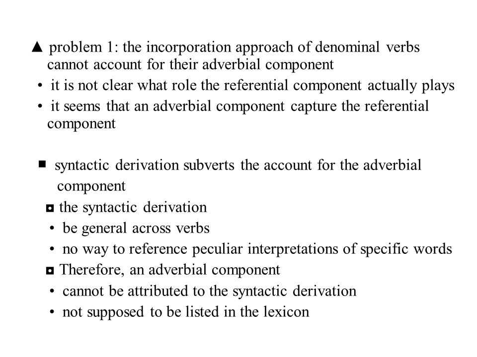 ▲ problem 1: the incorporation approach of denominal verbs cannot account for their adverbial component