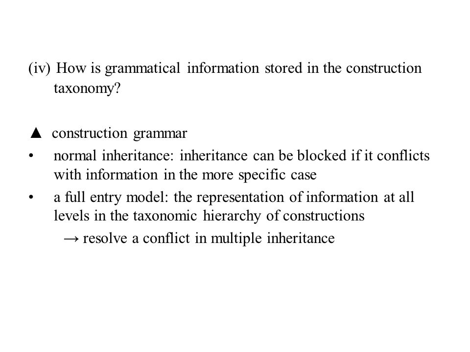 (iv) How is grammatical information stored in the construction taxonomy