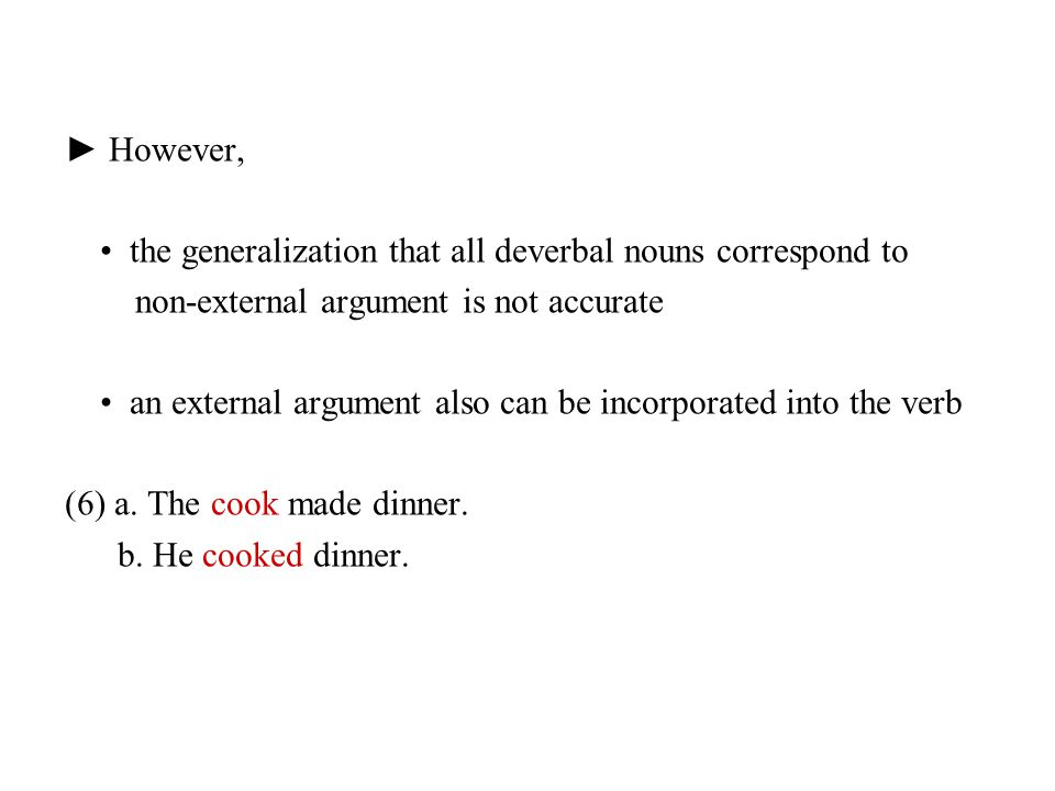 ► However, • the generalization that all deverbal nouns correspond to. non-external argument is not accurate.