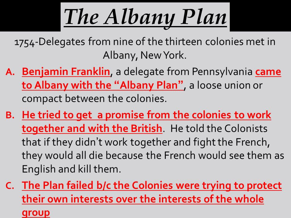 The Albany Plan 1754-Delegates from nine of the thirteen colonies met in Albany, New York.