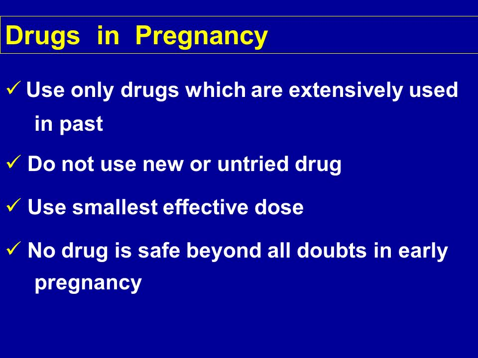 Drugs in Pregnancy Use only drugs which are extensively used in past