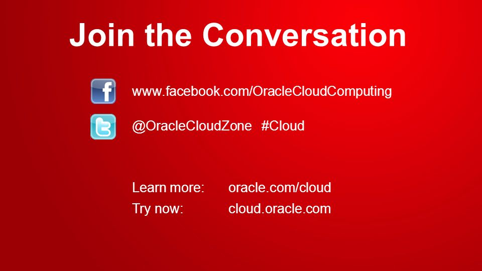 Join the Conversation www.facebook.com/OracleCloudComputing