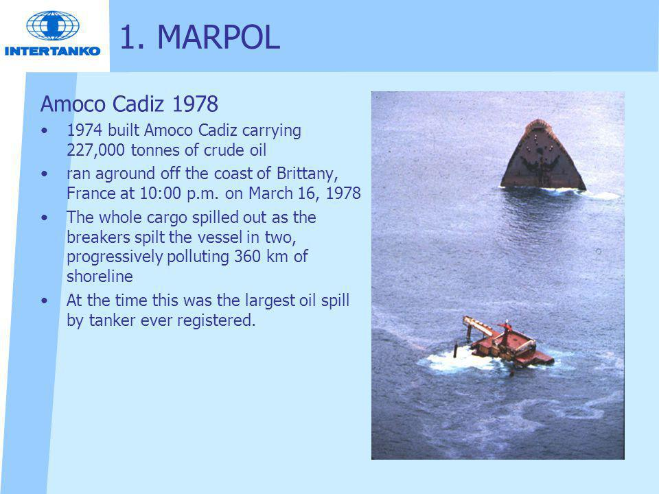 1. MARPOL Amoco Cadiz 1978. 1974 built Amoco Cadiz carrying 227,000 tonnes of crude oil.