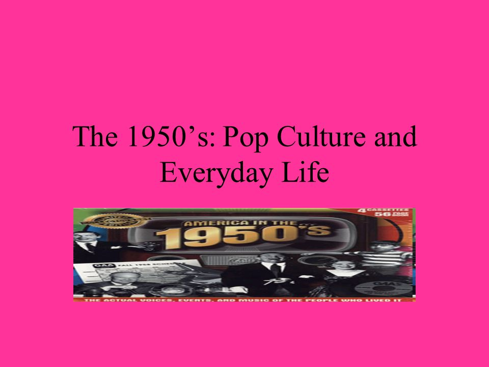 The 1950's: Pop Culture and Everyday Life