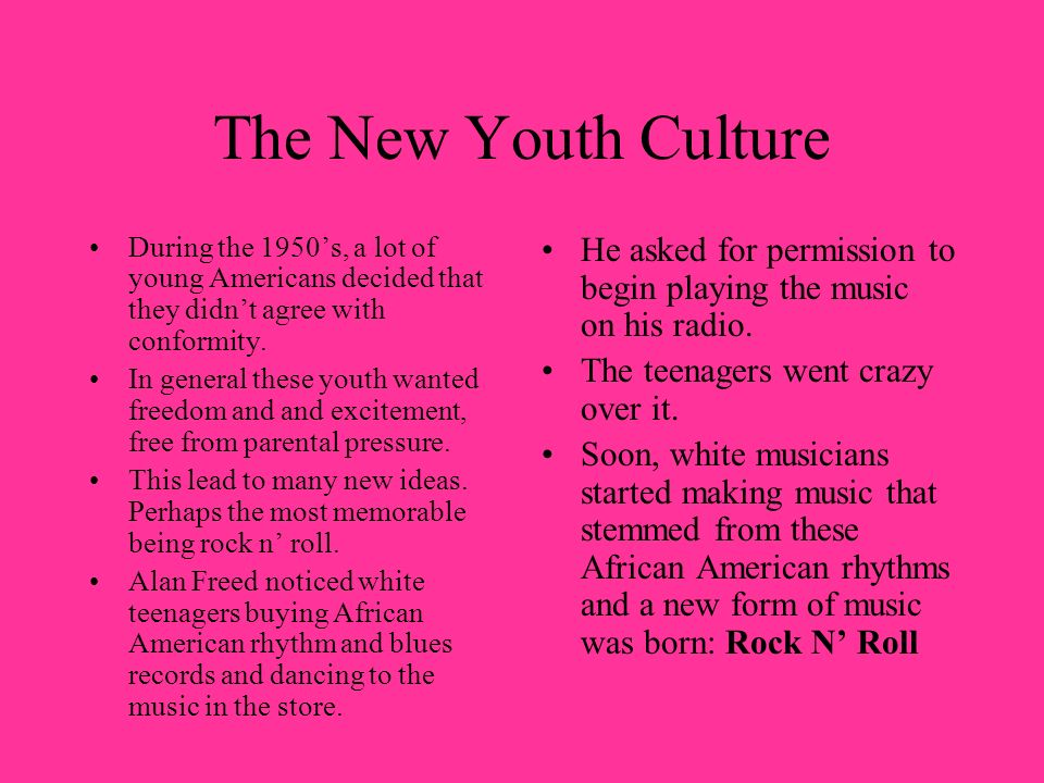 The New Youth Culture During the 1950's, a lot of young Americans decided that they didn't agree with conformity.