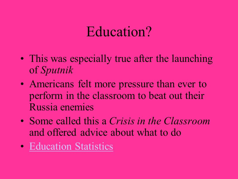 Education This was especially true after the launching of Sputnik