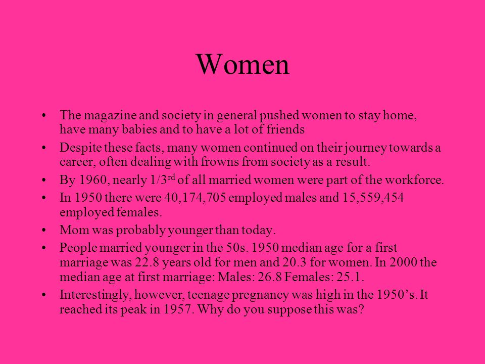 Women The magazine and society in general pushed women to stay home, have many babies and to have a lot of friends.