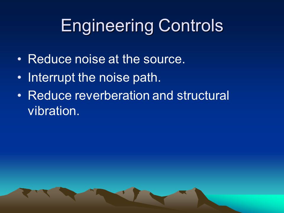 Engineering Controls Reduce noise at the source.