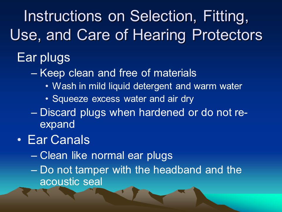 Instructions on Selection, Fitting, Use, and Care of Hearing Protectors