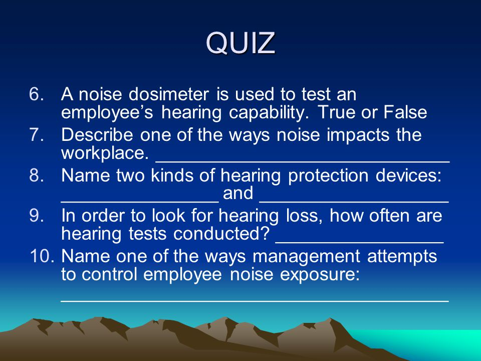 QUIZ A noise dosimeter is used to test an employee's hearing capability. True or False.
