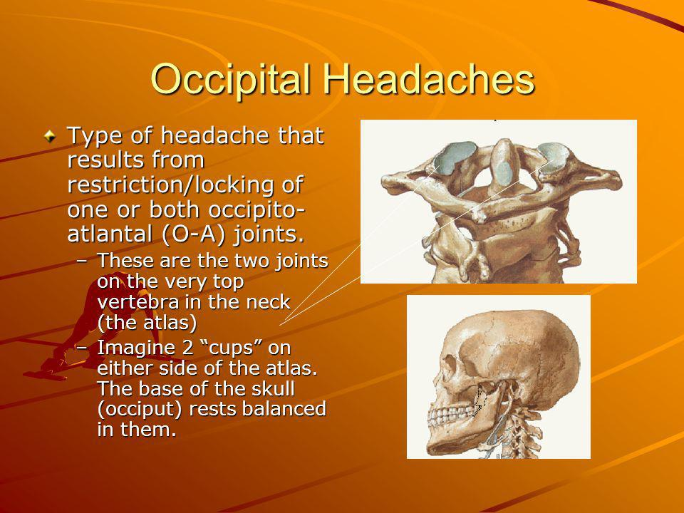 Occipital HeadachesType of headache that results from restriction/locking of one or both occipito-atlantal (O-A) joints.