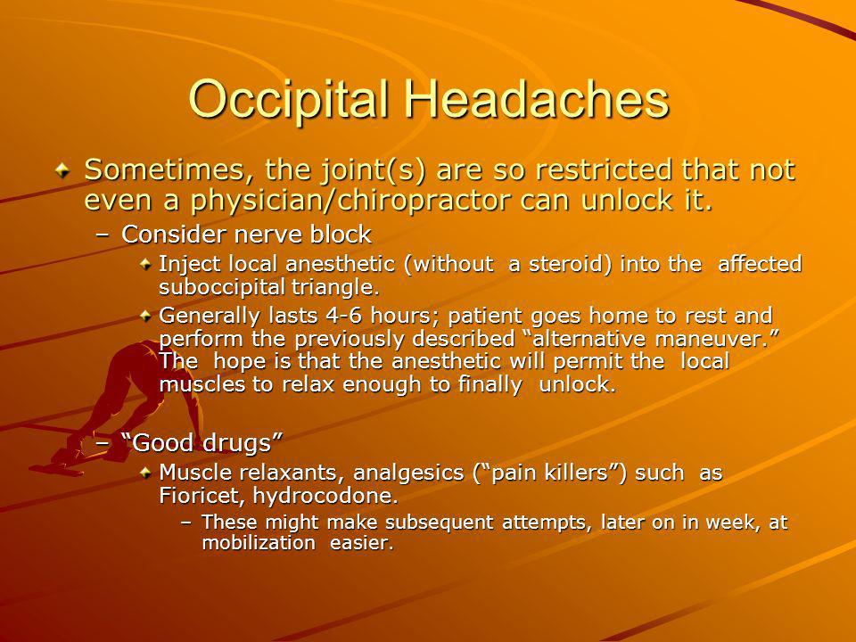 Occipital Headaches Sometimes, the joint(s) are so restricted that not even a physician/chiropractor can unlock it.