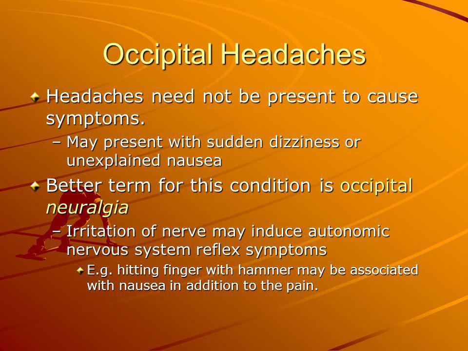 Occipital Headaches Headaches need not be present to cause symptoms.