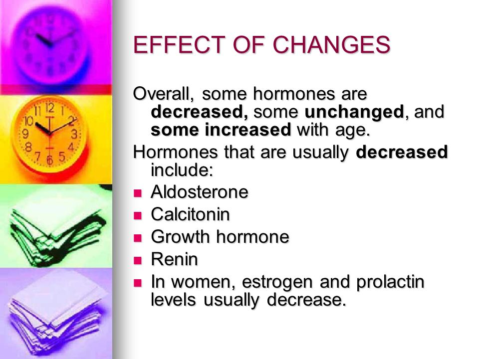 EFFECT OF CHANGES Overall, some hormones are decreased, some unchanged, and some increased with age.