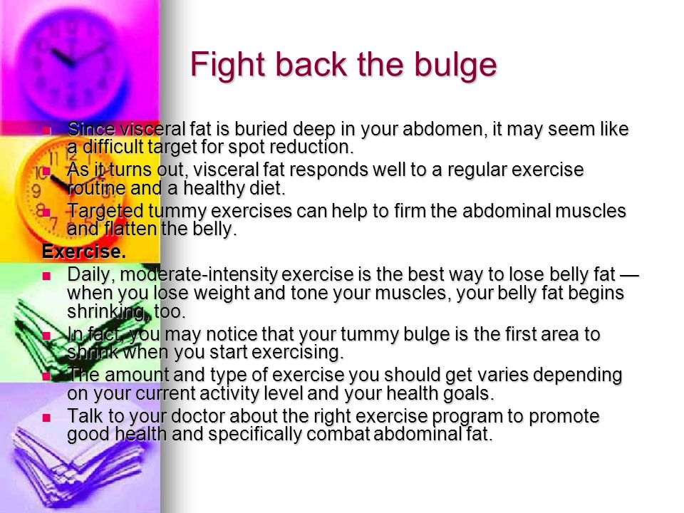 Fight back the bulge Since visceral fat is buried deep in your abdomen, it may seem like a difficult target for spot reduction.