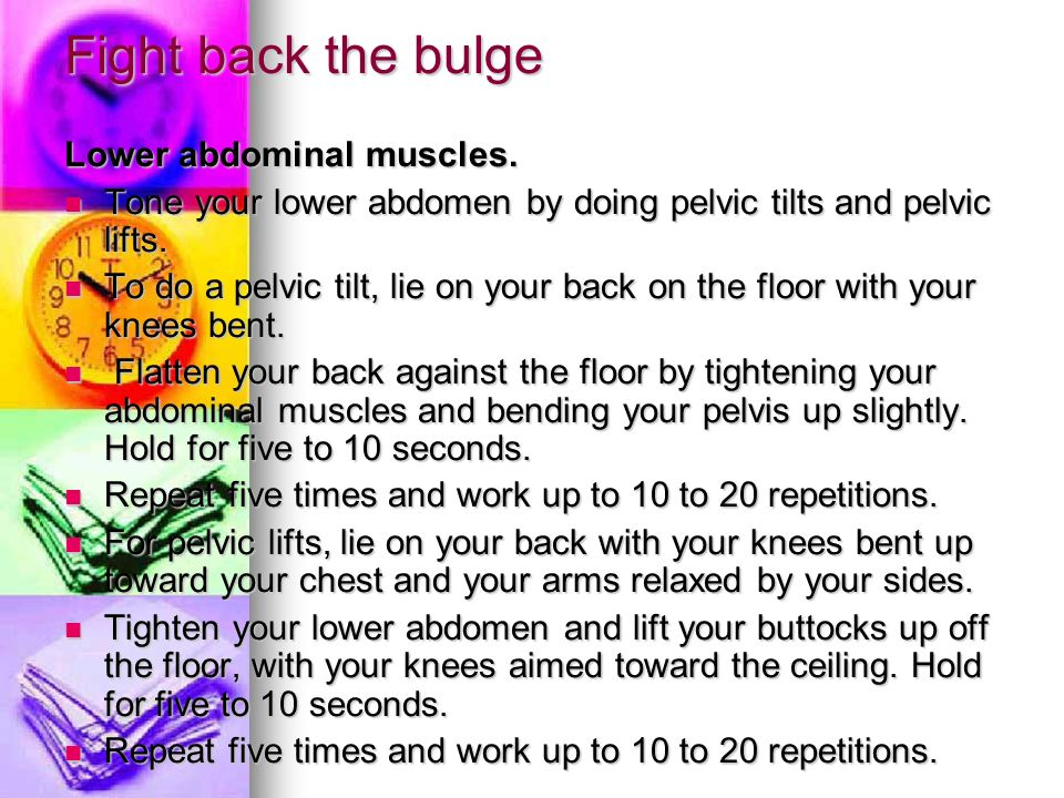 Fight back the bulge Lower abdominal muscles.