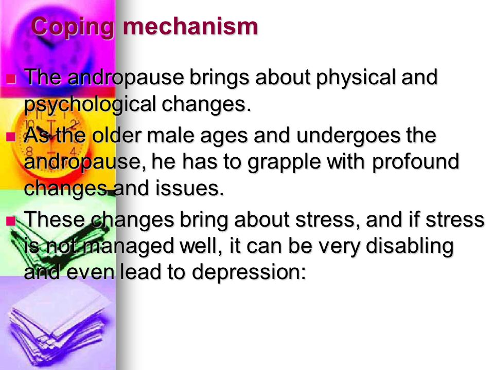 Coping mechanismThe andropause brings about physical and psychological changes.