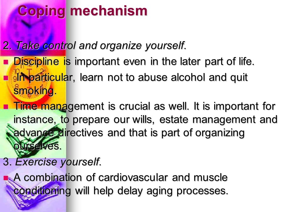 Coping mechanism 2. Take control and organize yourself.
