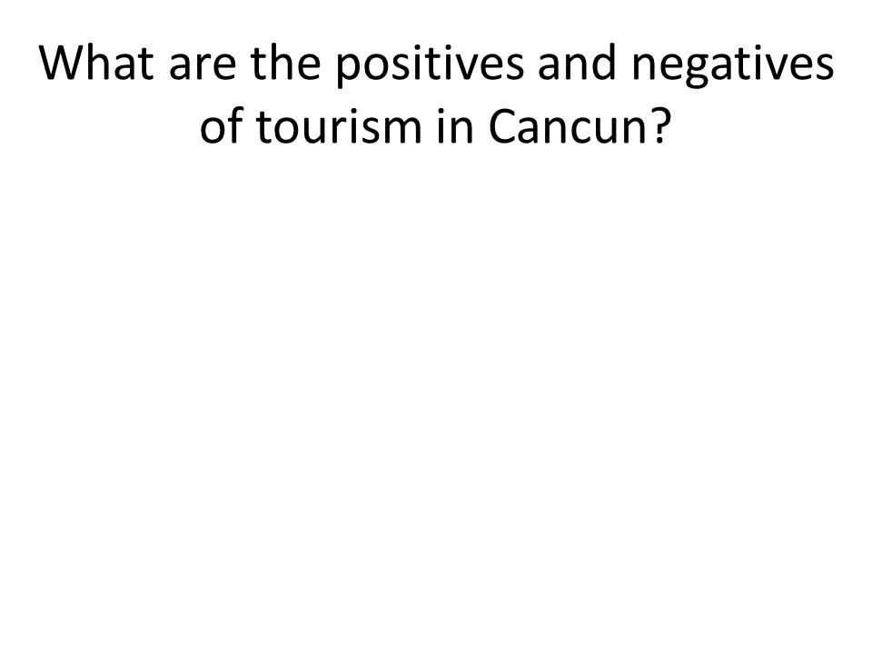 What are the positives and negatives of tourism in Cancun