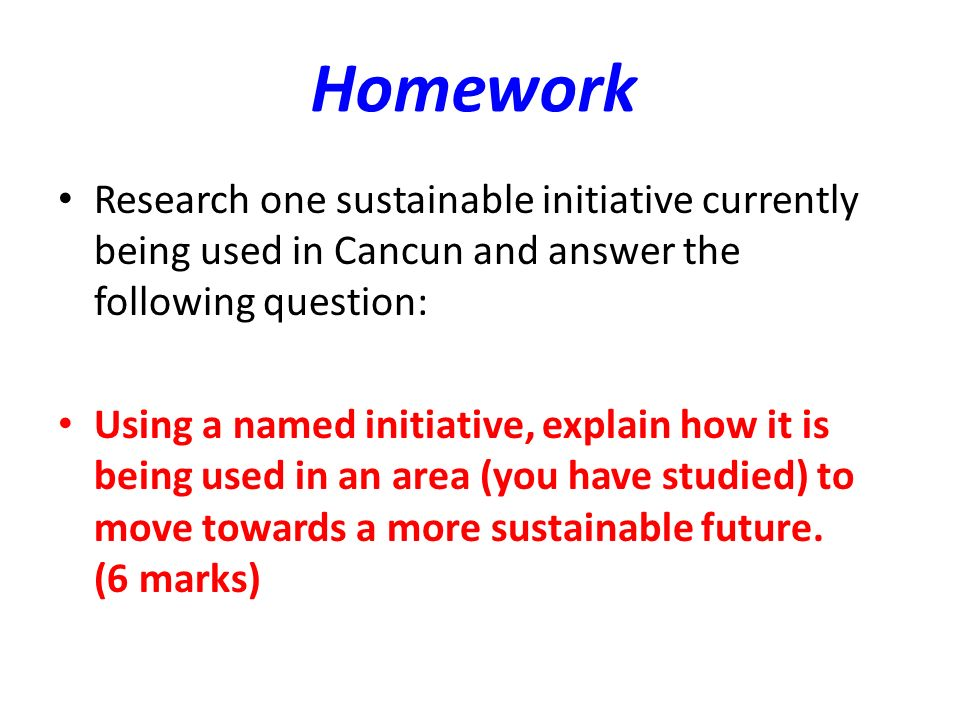 Homework Research one sustainable initiative currently being used in Cancun and answer the following question: