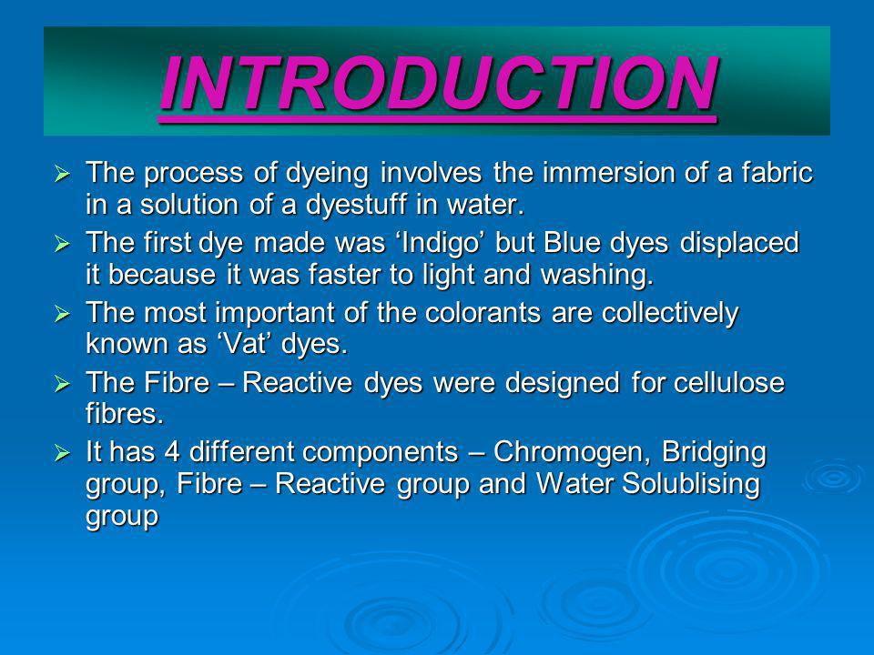 INTRODUCTION The process of dyeing involves the immersion of a fabric in a solution of a dyestuff in water.