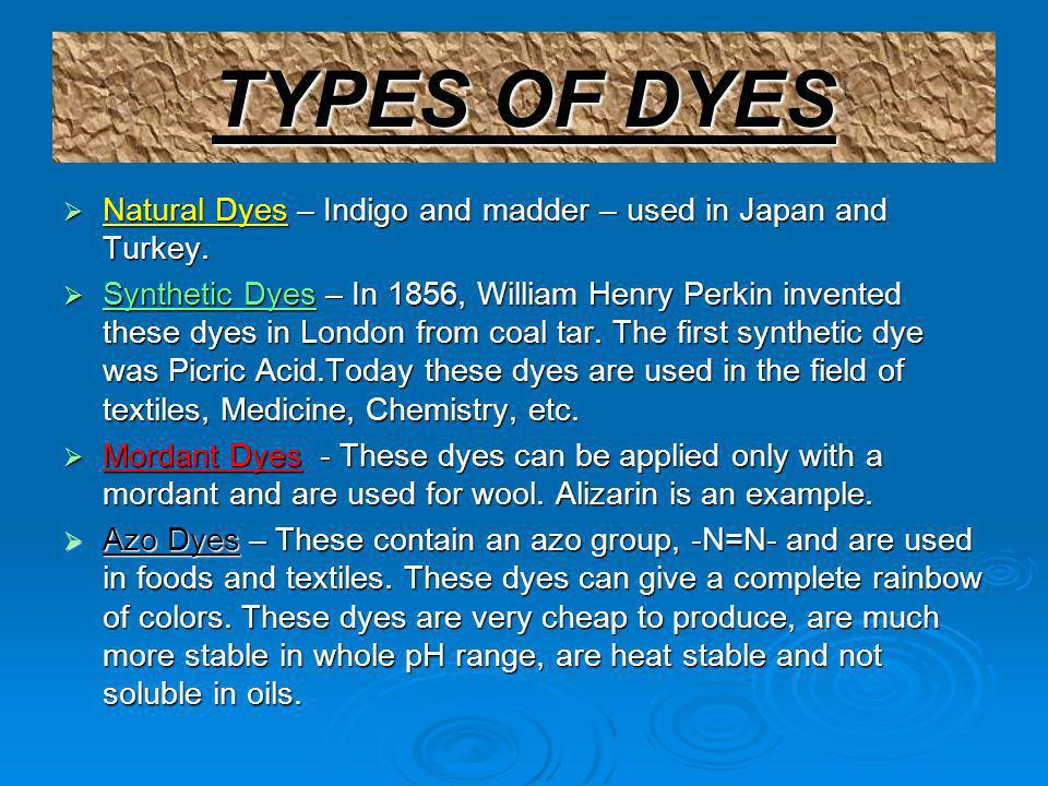 TYPES OF DYESNatural Dyes – Indigo and madder – used in Japan and Turkey.