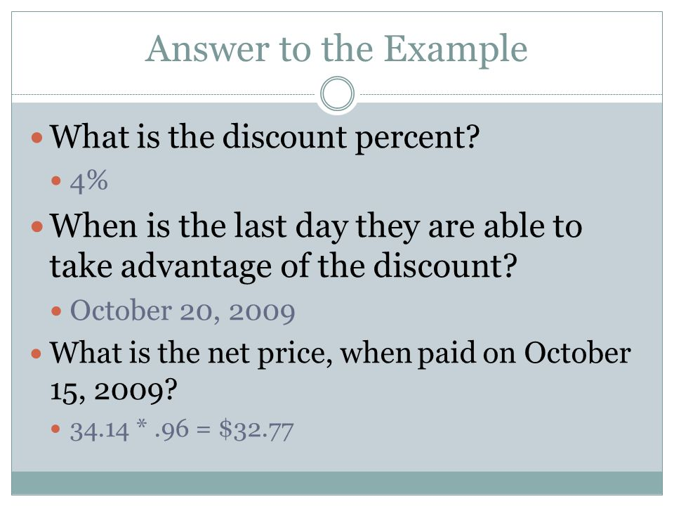 Answer to the Example What is the discount percent 4% When is the last day they are able to take advantage of the discount