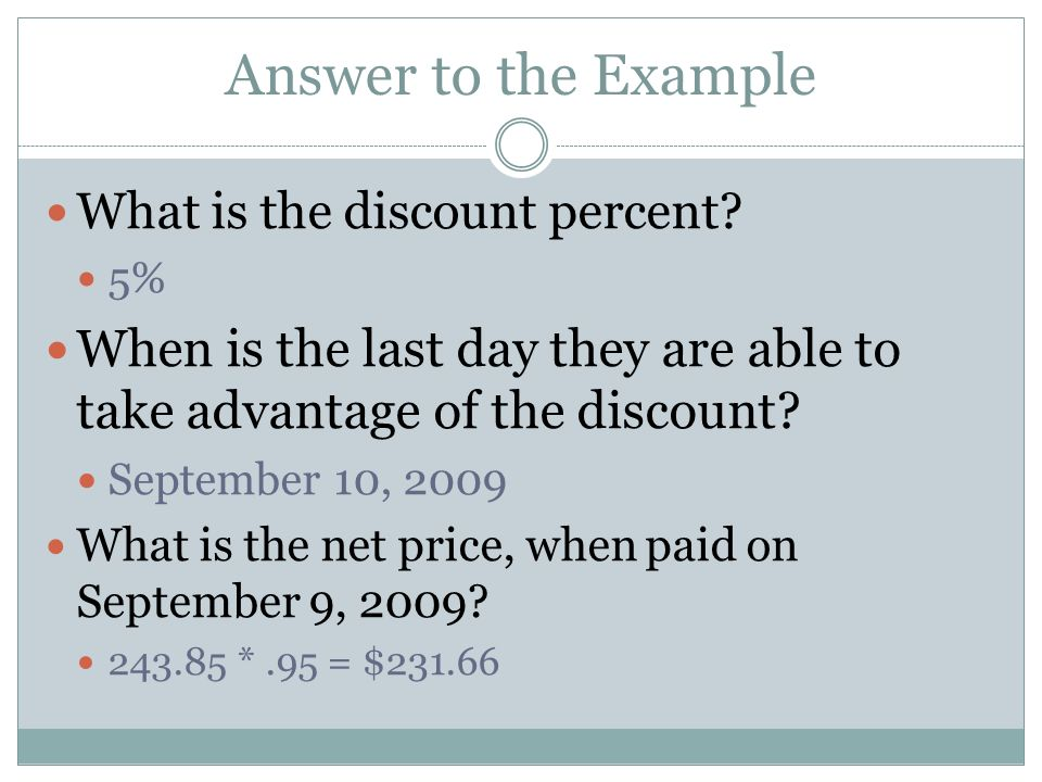 Answer to the Example What is the discount percent 5% When is the last day they are able to take advantage of the discount