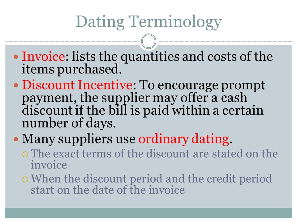 Dating Terminology Invoice: lists the quantities and costs of the items purchased.